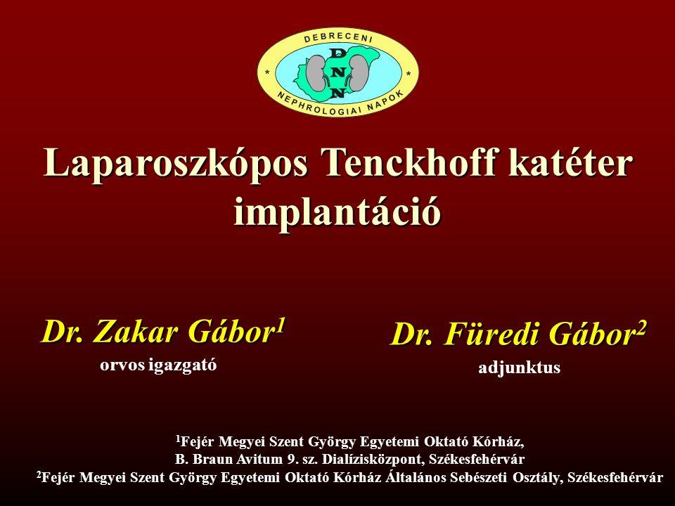 Laparoszkópos Tenckhoff katéter implantáció orvos igazgató Dr. Zakar Gábor 1 1 1 Fejér Megyei Szent György Egyetemi Oktató Kórház,, B. Braun Avitum 9.