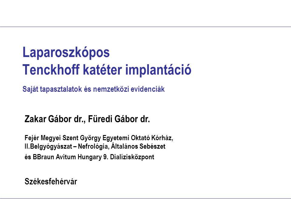 Laparoszkópos Tenckhoff katéter implantáció Saját tapasztalatok és nemzetközi evidenciák Zakar Gábor dr., Füredi Gábor dr. Fejér Megyei Szent György E
