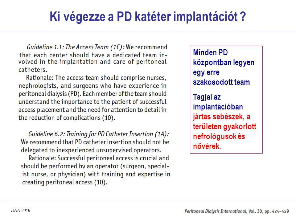 Ki végezze a PD katéter implantációt ? Minden PD központban legyen egy erre szakosodott team Tagjai az implantációban jártas sebészek, a területen gya