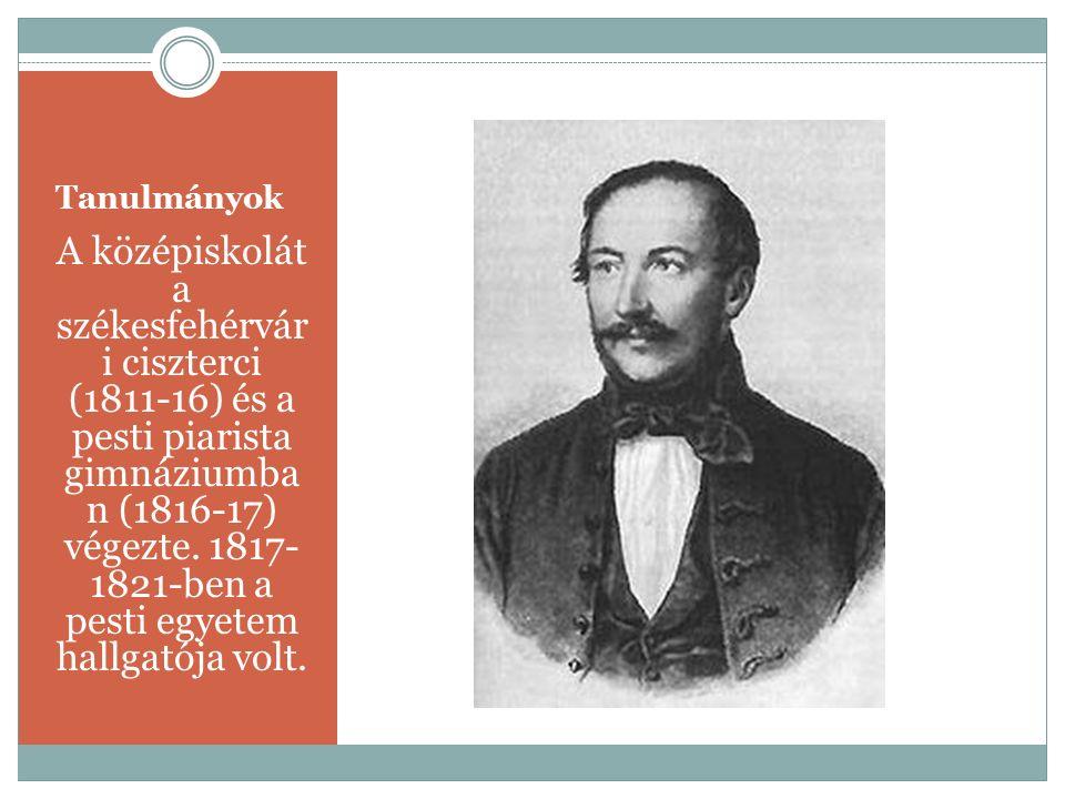 Tanulmányok A középiskolát a székesfehérvár i ciszterci (1811-16) és a pesti piarista gimnáziumba n (1816-17) végezte. 1817- 1821-ben a pesti egyetem