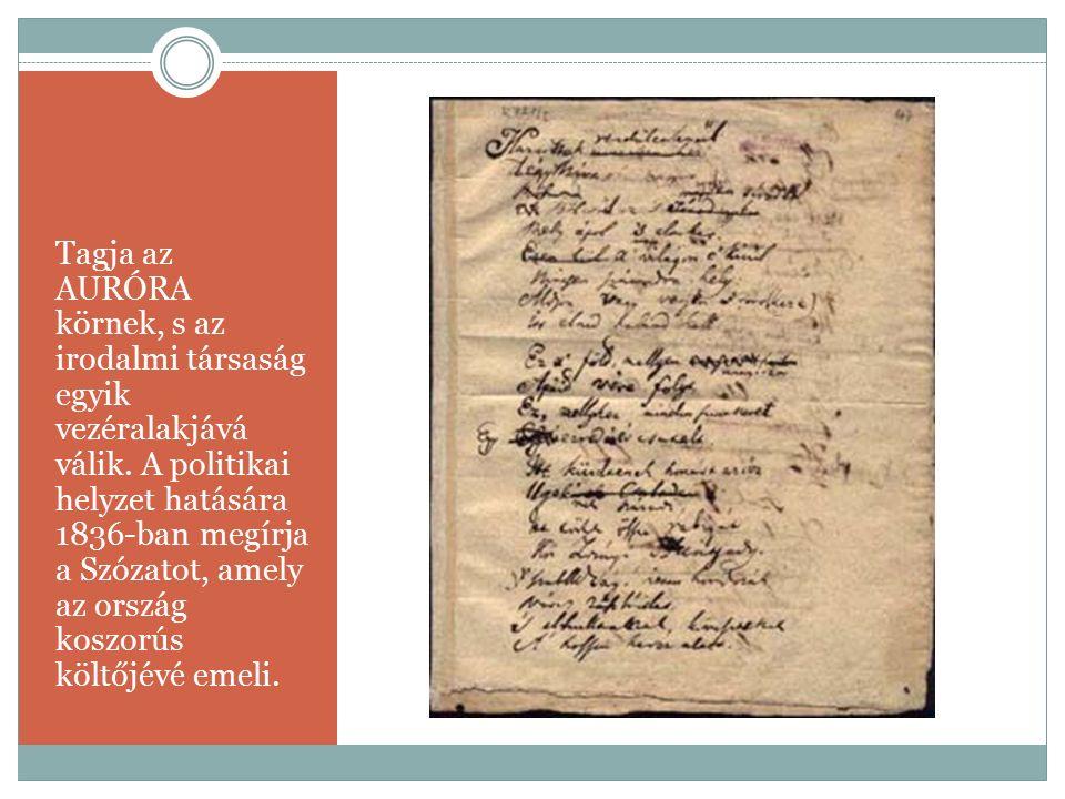 Tagja az AURÓRA körnek, s az irodalmi társaság egyik vezéralakjává válik. A politikai helyzet hatására 1836-ban megírja a Szózatot, amely az ország ko