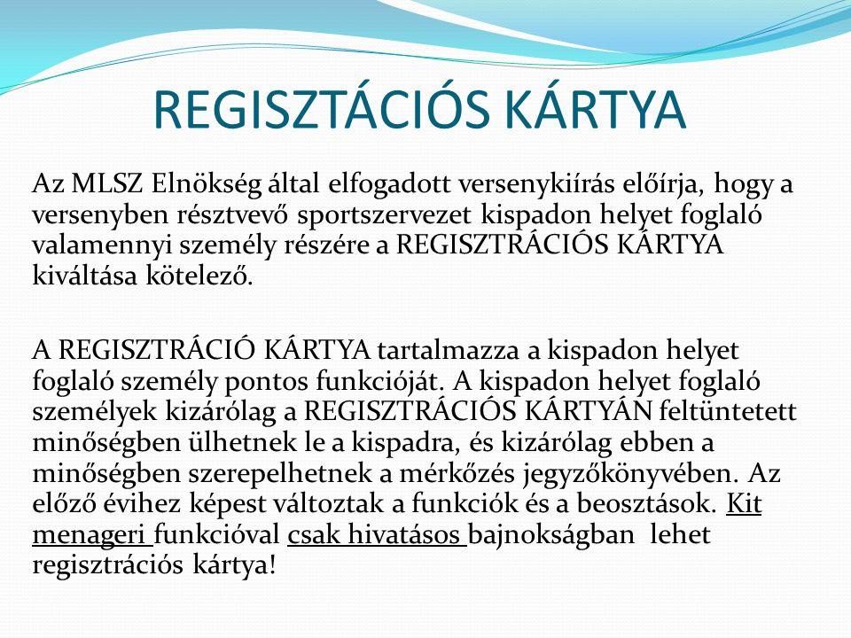 REGISZTÁCIÓS KÁRTYA Az MLSZ Elnökség által elfogadott versenykiírás előírja, hogy a versenyben résztvevő sportszervezet kispadon helyet foglaló valame