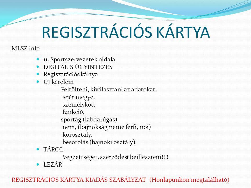 REGISZTRÁCIÓS KÁRTYA MLSZ.info 11. Sportszervezetek oldala DIGITÁLIS ÜGYINTÉZÉS Regisztrációs kártya ÚJ kérelem Feltölteni, kiválasztani az adatokat: