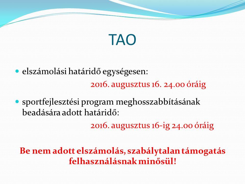 TAO elszámolási határidő egységesen: 2016. augusztus 16. 24.00 óráig sportfejlesztési program meghosszabbításának beadására adott határidő: 2016. augu