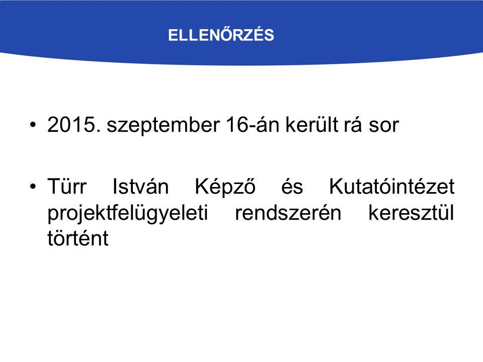 ELLENŐRZÉS 2015. szeptember 16-án került rá sor Türr István Képző és Kutatóintézet projektfelügyeleti rendszerén keresztül történt