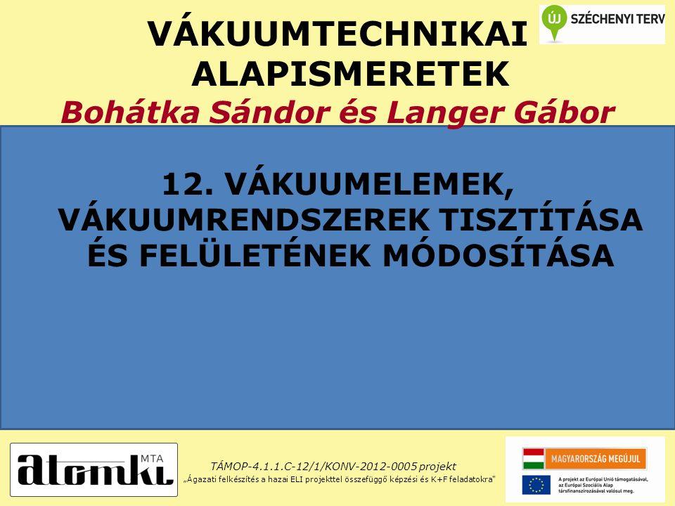 VÁKUUMTECHNIKAI ALAPISMERETEK Bohátka Sándor és Langer Gábor 12.
