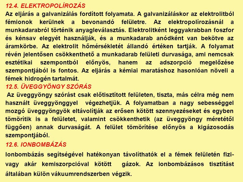 12.4. ELEKTROPOLÍROZÁS Az eljárás a galvanizálás fordított folyamata.