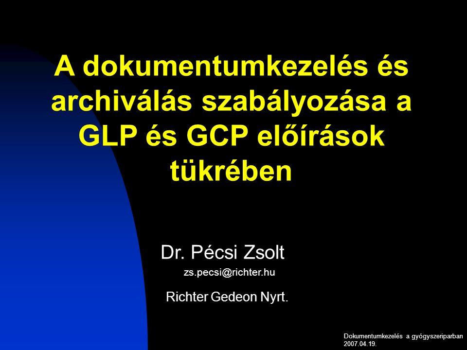 A dokumentumkezelés és archiválás szabályozása a GLP és GCP előírások tükrében Dr.