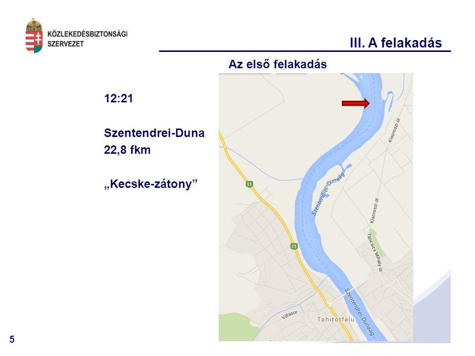 """5 III. A felakadás Az első felakadás 12:21 Szentendrei-Duna 22,8 fkm """"Kecske-zátony"""