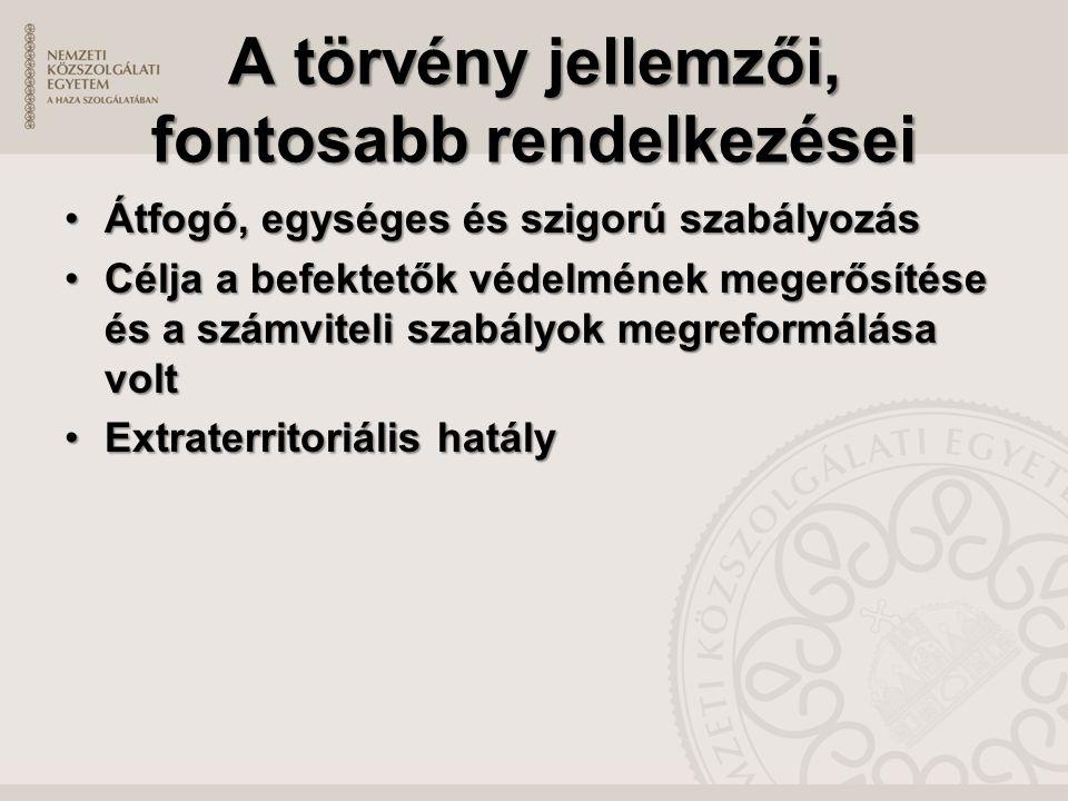 A törvény jellemzői, fontosabb rendelkezései Átfogó, egységes és szigorú szabályozásÁtfogó, egységes és szigorú szabályozás Célja a befektetők védelmének megerősítése és a számviteli szabályok megreformálása voltCélja a befektetők védelmének megerősítése és a számviteli szabályok megreformálása volt Extraterritoriális hatályExtraterritoriális hatály