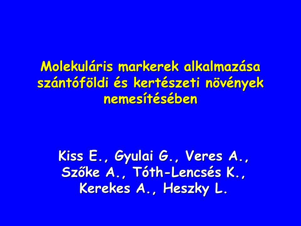 Molekuláris markerek alkalmazása szántóföldi és kertészeti növények nemesítésében Kiss E., Gyulai G., Veres A., Szőke A., Tóth-Lencsés K., Kerekes A.,