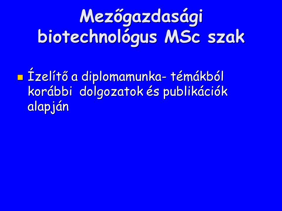 Mezőgazdasági biotechnológus MSc szak Ízelítő a diplomamunka- témákból korábbi dolgozatok és publikációk alapján Ízelítő a diplomamunka- témákból korá