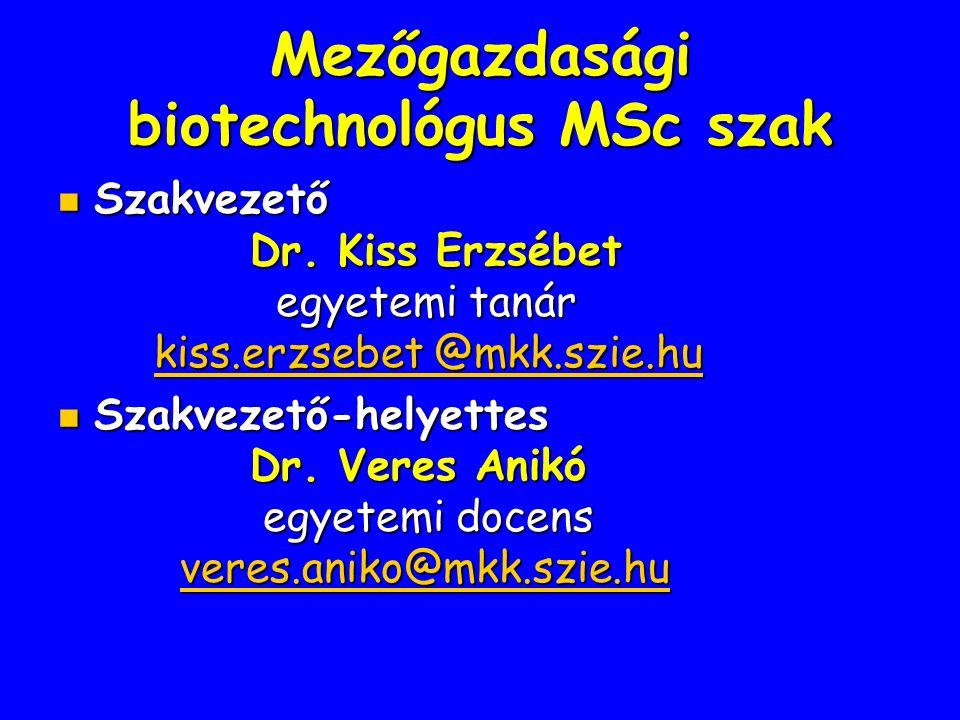 Mezőgazdasági biotechnológus MSc szak Szakvezető Szakvezető Dr. Kiss Erzsébet egyetemi tanár egyetemi tanár kiss.erzsebet @mkk.szie.hu kiss.erzsebet @
