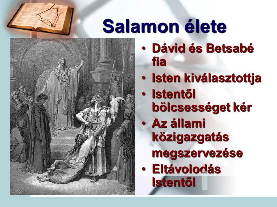 Salamon élete Dávid és Betsabé fiaDávid és Betsabé fia Isten kiválasztottjaIsten kiválasztottja Istentől bölcsességet kérIstentől bölcsességet kér Az állami közigazgatásAz állami közigazgatásmegszervezése Eltávolodás IstentőlEltávolodás Istentől