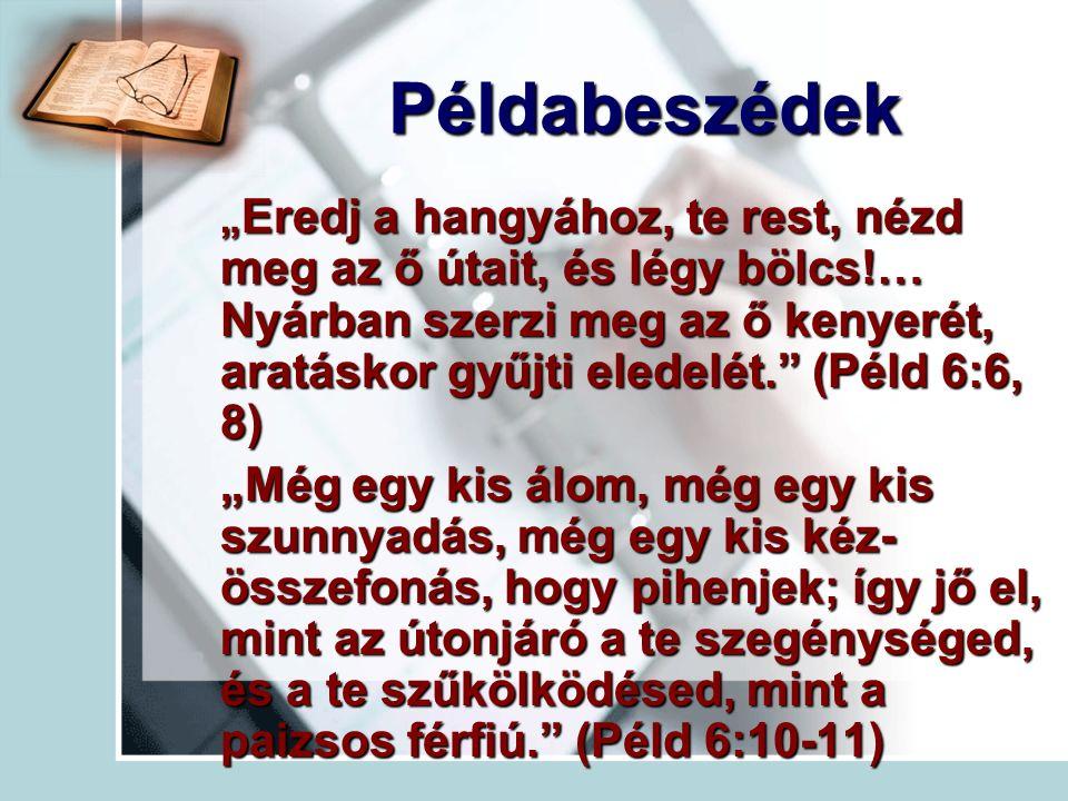 """Példabeszédek """" Eredj a hangyához, te rest, nézd meg az ő útait, és légy bölcs!… Nyárban szerzi meg az ő kenyerét, aratáskor gyűjti eledelét. (Péld 6:6, 8) """"Még egy kis álom, még egy kis szunnyadás, még egy kis kéz- összefonás, hogy pihenjek; így jő el, mint az útonjáró a te szegénységed, és a te szűkölködésed, mint a paizsos férfiú. (Péld 6:10-11)"""