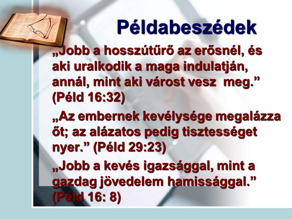 """""""Jobb a hosszútűrő az erősnél, és aki uralkodik a maga indulatján, annál, mint aki várost vesz meg. (Péld 16:32) """"Az embernek kevélysége megalázza őt; az alázatos pedig tisztességet nyer. (Péld 29:23) """"Jobb a kevés igazsággal, mint a gazdag jövedelem hamissággal. (Péld 16: 8) Példabeszédek Példabeszédek"""