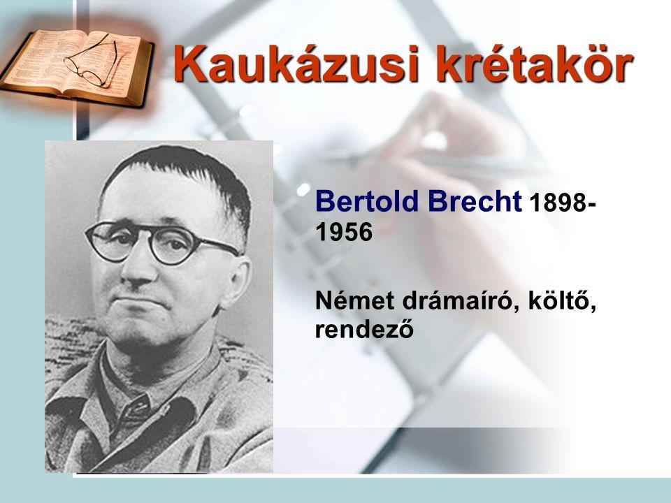 Kaukázusi krétakör Bertold Brecht 1898- 1956 Német drámaíró, költő, rendező