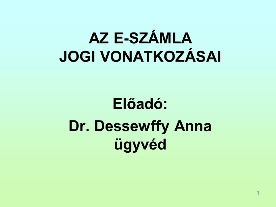 1 AZ E-SZÁMLA JOGI VONATKOZÁSAI Előadó: Dr. Dessewffy Anna ügyvéd