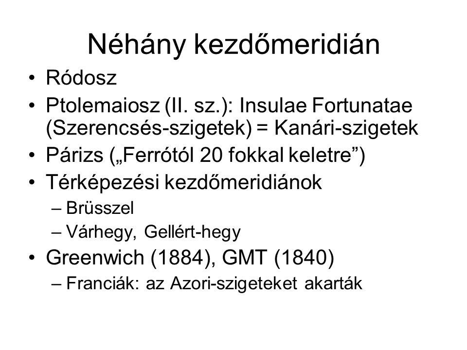 """Néhány kezdőmeridián Ródosz Ptolemaiosz (II. sz.): Insulae Fortunatae (Szerencsés-szigetek) = Kanári-szigetek Párizs (""""Ferrótól 20 fokkal keletre"""") Té"""
