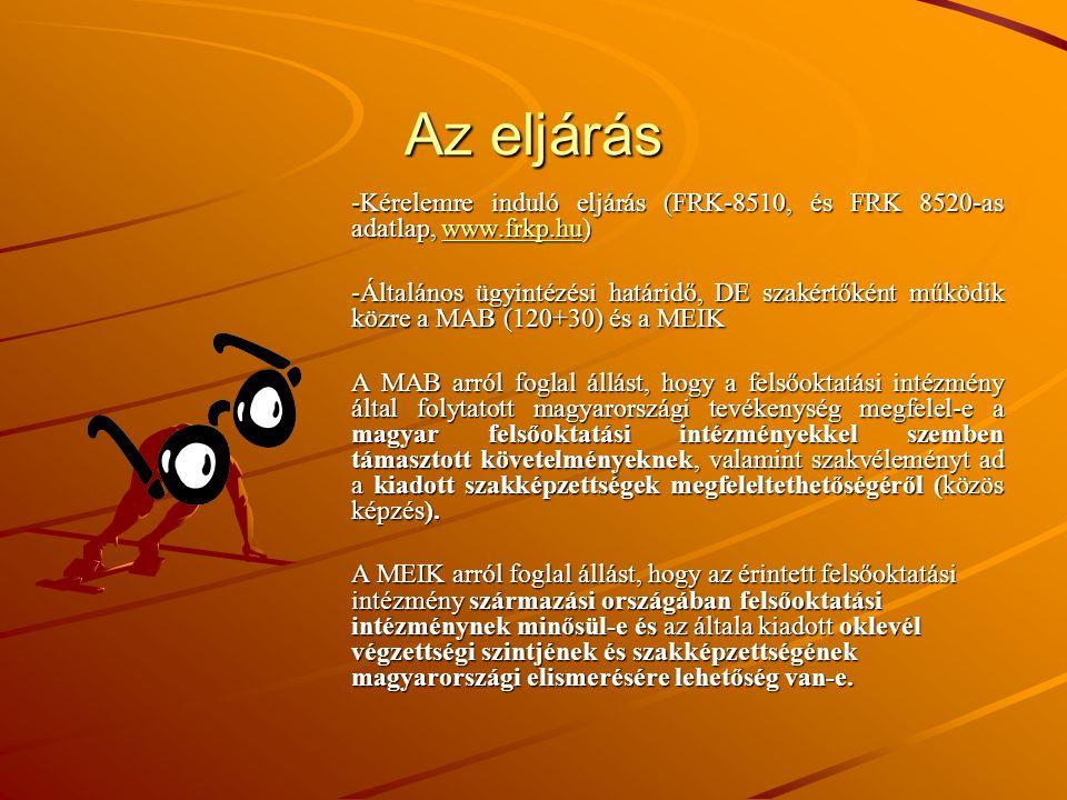 Az eljárás -Kérelemre induló eljárás (FRK-8510, és FRK 8520-as adatlap, www.frkp.hu) www.frkp.hu -Általános ügyintézési határidő, DE szakértőként műkö