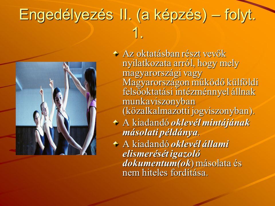 Engedélyezés II. (a képzés) – folyt. 1. Az oktatásban részt vevők nyilatkozata arról, hogy mely magyarországi vagy Magyarországon működő külföldi fels