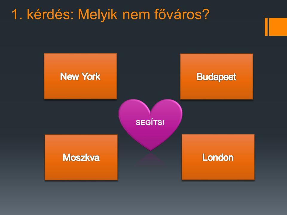 1. kérdés: Melyik nem főváros?