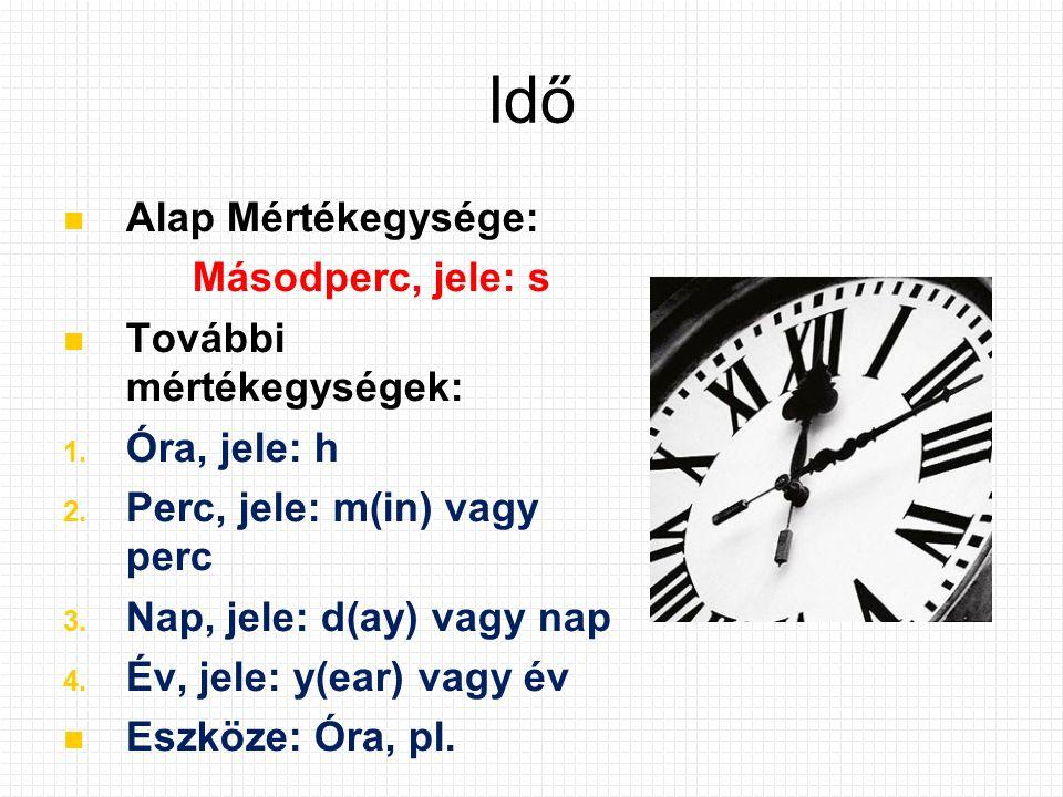 Idő Alap Mértékegysége: Másodperc, jele: s További mértékegységek: 1.