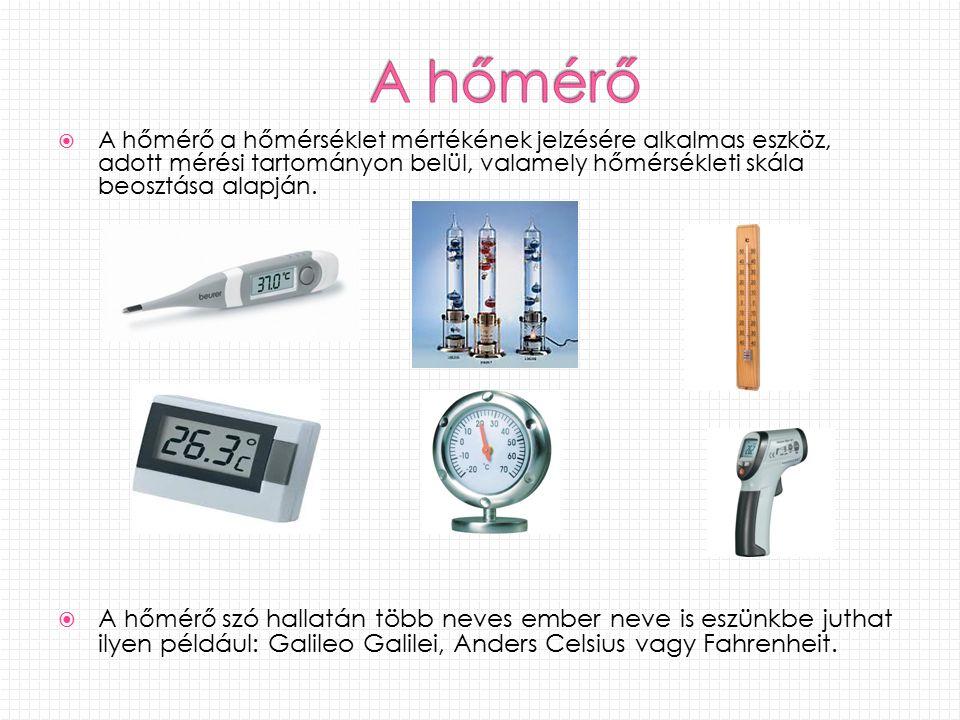  A hőmérő a hőmérséklet mértékének jelzésére alkalmas eszköz, adott mérési tartományon belül, valamely hőmérsékleti skála beosztása alapján.