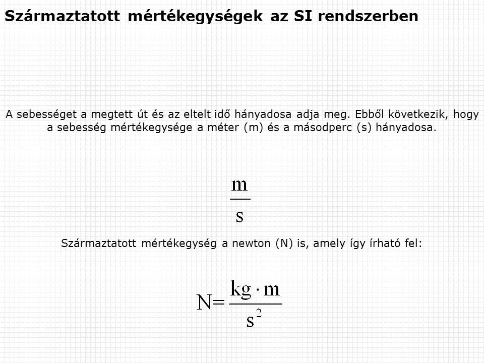 Származtatott mértékegységek az SI rendszerben A sebességet a megtett út és az eltelt idő hányadosa adja meg.