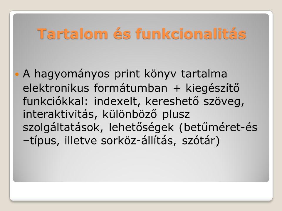 Tartalom és funkcionalitás A hagyományos print könyv tartalma elektronikus formátumban + kiegészítő funkciókkal: indexelt, kereshető szöveg, interaktivitás, különböző plusz szolgáltatások, lehetőségek (betűméret-és –típus, illetve sorköz-állítás, szótár)