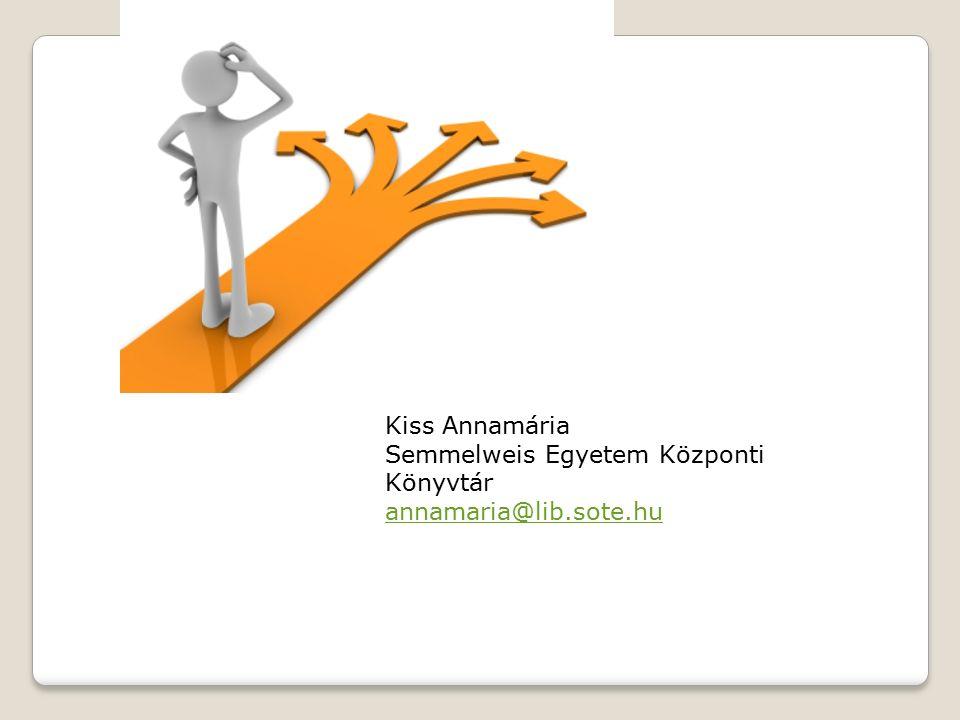 Kiss Annamária Semmelweis Egyetem Központi Könyvtár annamaria@lib.sote.hu