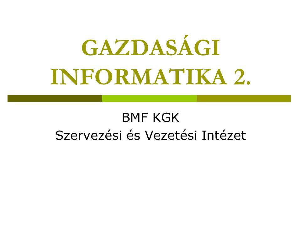 GAZDASÁGI INFORMATIKA 2. BMF KGK Szervezési és Vezetési Intézet