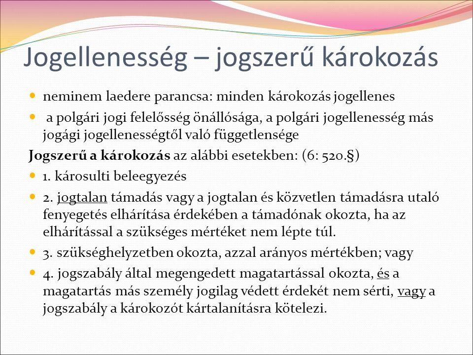 Jogellenesség – jogszerű károkozás neminem laedere parancsa: minden károkozás jogellenes a polgári jogi felelősség önállósága, a polgári jogellenesség más jogági jogellenességtől való függetlensége Jogszerű a károkozás az alábbi esetekben: (6: 520.§) 1.