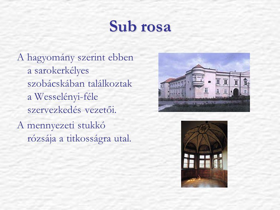 Sub rosa A hagyomány szerint ebben a sarokerkélyes szobácskában találkoztak a Wesselényi-féle szervezkedés vezetői. A mennyezeti stukkó rózsája a titk