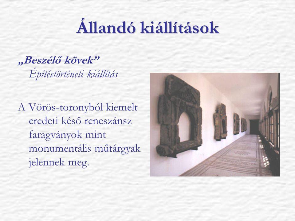 """Állandó kiállítások """"Beszélő kövek"""" Építéstörténeti kiállítás A Vörös-toronyból kiemelt eredeti késő reneszánsz faragványok mint monumentális műtárgya"""