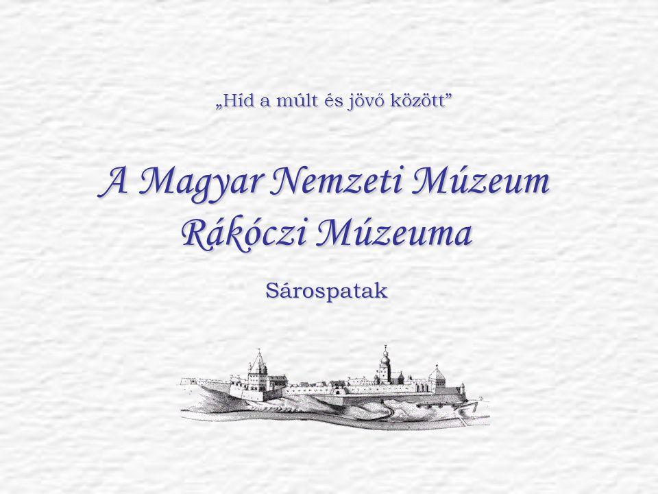 """A Magyar Nemzeti Múzeum Rákóczi Múzeuma Sárospatak """"Híd a múlt és jövő között"""""""