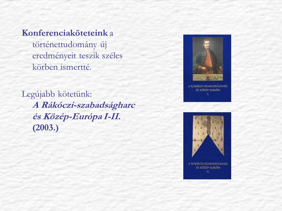 Konferenciaköteteink a történettudomány új eredményeit teszik széles körben ismertté. Legújabb kötetünk: A Rákóczi-szabadságharc és Közép-Európa I-II.