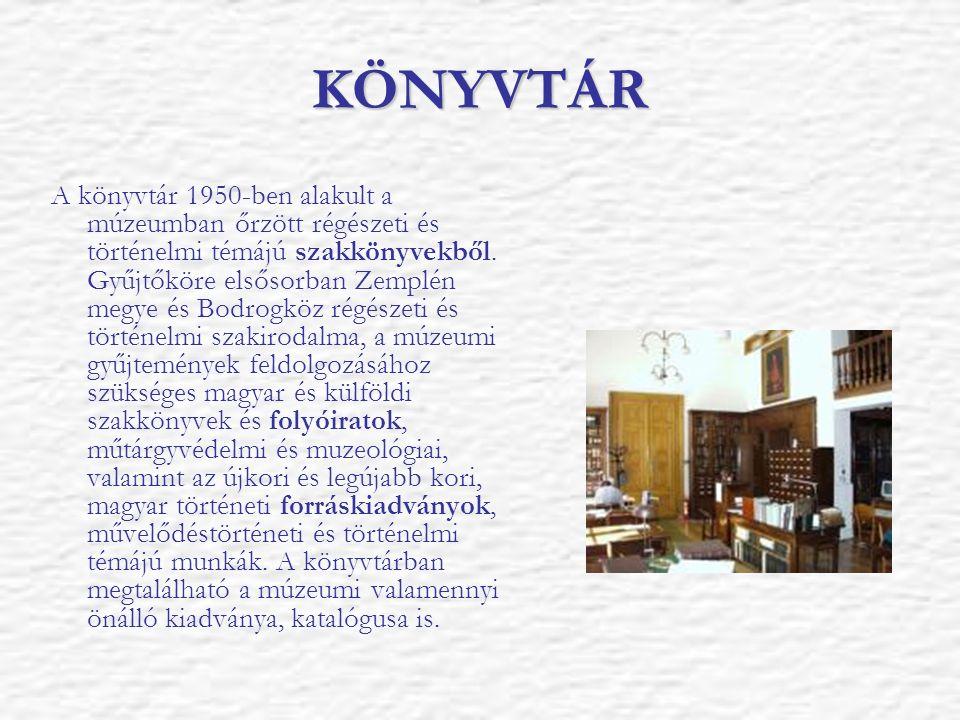 KÖNYVTÁR A könyvtár 1950-ben alakult a múzeumban őrzött régészeti és történelmi témájú szakkönyvekből. Gyűjtőköre elsősorban Zemplén megye és Bodrogkö