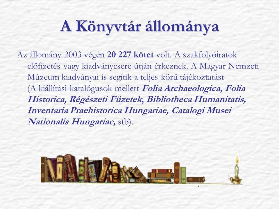 A Könyvtár állománya Az állomány 2003 végén 20 227 kötet volt. A szakfolyóiratok előfizetés vagy kiadványcsere útján érkeznek. A Magyar Nemzeti Múzeum