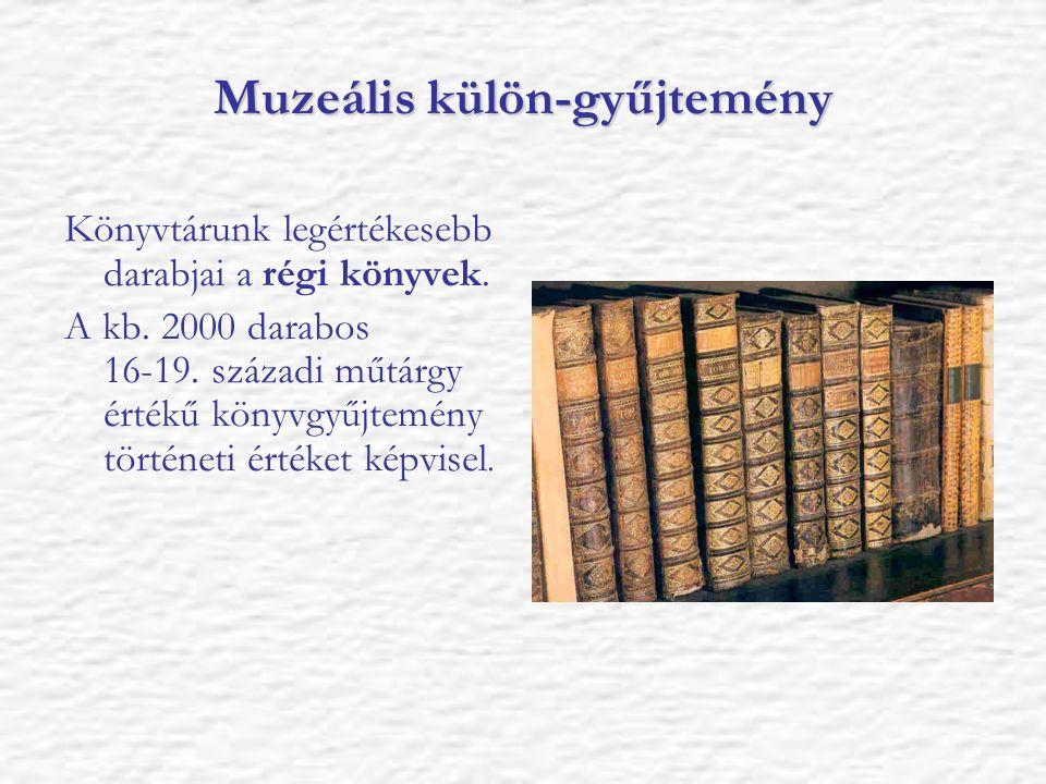 Muzeális külön-gyűjtemény Könyvtárunk legértékesebb darabjai a régi könyvek. A kb. 2000 darabos 16-19. századi műtárgy értékű könyvgyűjtemény történet