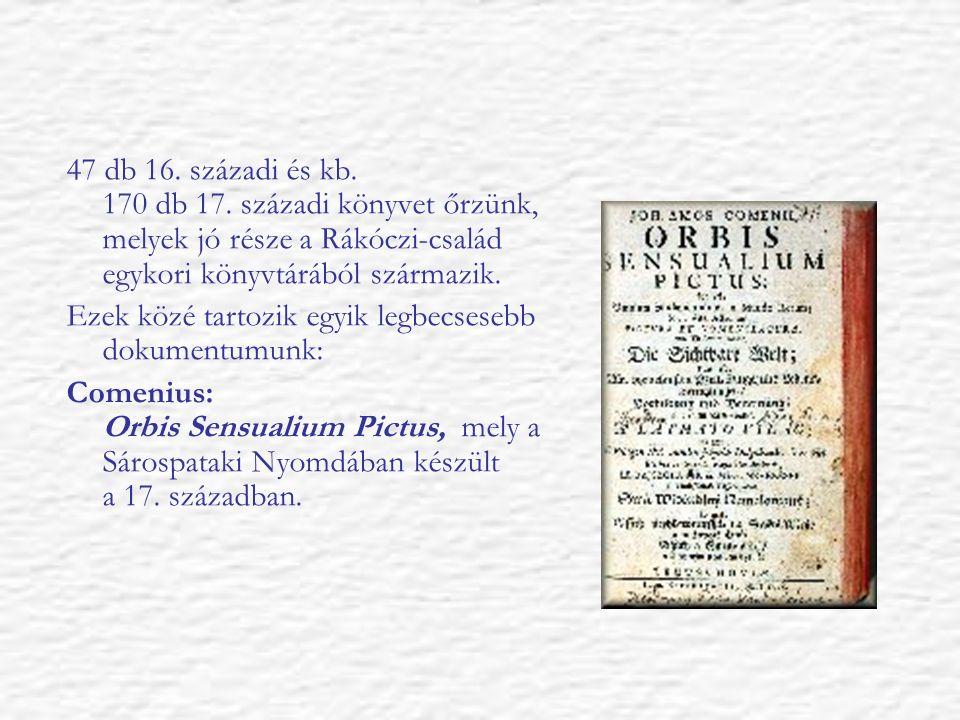 47 db 16. századi és kb. 170 db 17. századi könyvet őrzünk, melyek jó része a Rákóczi-család egykori könyvtárából származik. Ezek közé tartozik egyik
