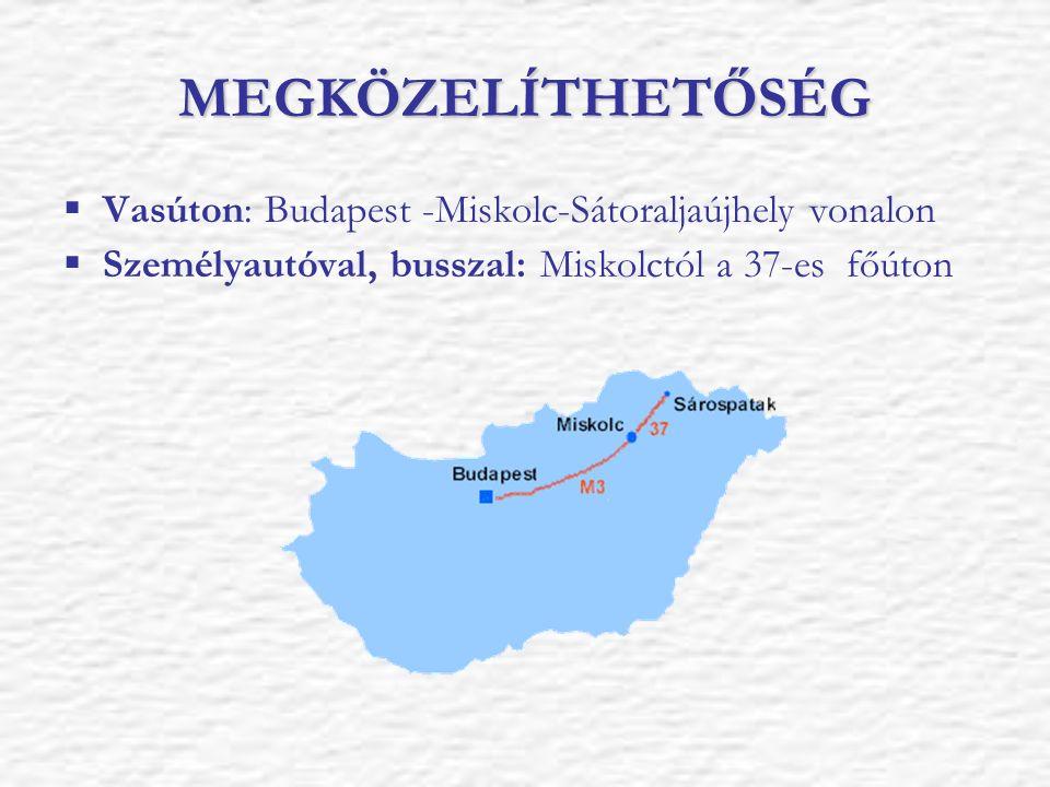MEGKÖZELÍTHETŐSÉG  Vasúton: Budapest -Miskolc-Sátoraljaújhely vonalon  Személyautóval, busszal: Miskolctól a 37-es főúton