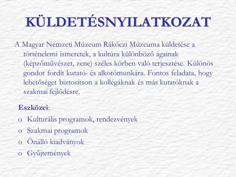 KÜLDETÉSNYILATKOZAT A Magyar Nemzeti Múzeum Rákóczi Múzeuma küldetése a történelemi ismeretek, a kultúra különböző ágainak (képzőművészet, zene) széle