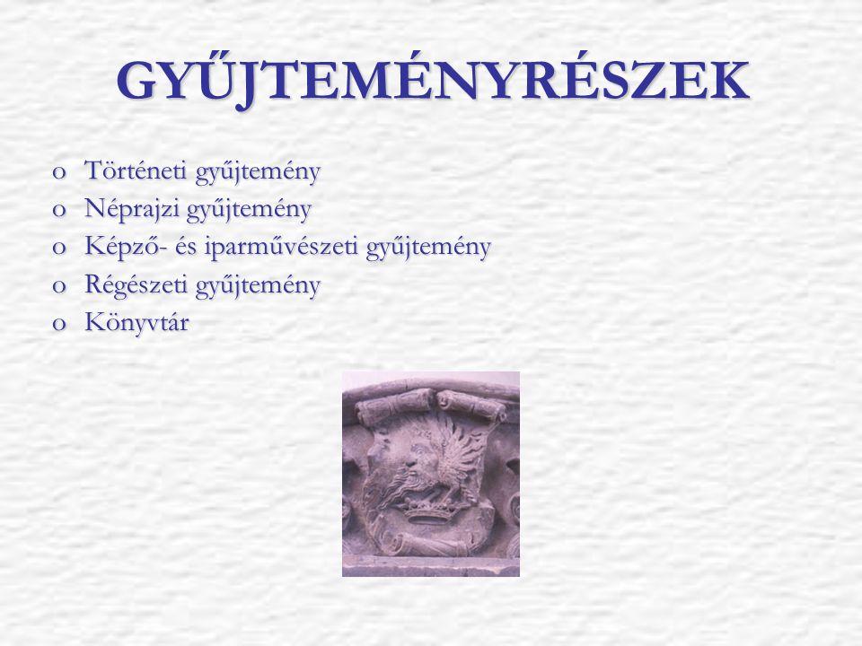 GYŰJTEMÉNYRÉSZEK oTörténeti gyűjtemény oNéprajzi gyűjtemény oKépző- és iparművészeti gyűjtemény oRégészeti gyűjtemény oKönyvtár