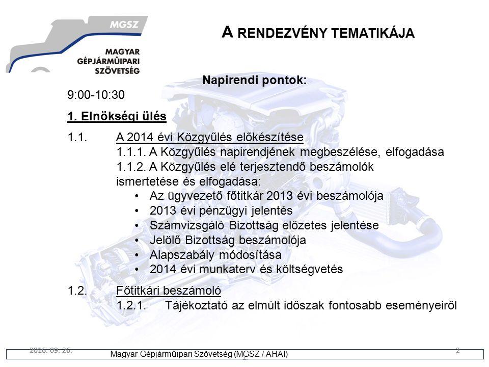 2 Magyar Gépjárműipari Szövetség (MGSZ / AHAI) 2016. 09. 26. 1. 2 A RENDEZVÉNY TEMATIKÁJA Napirendi pontok: 9:00-10:30 1. Elnökségi ülés 1.1.A 2014 év