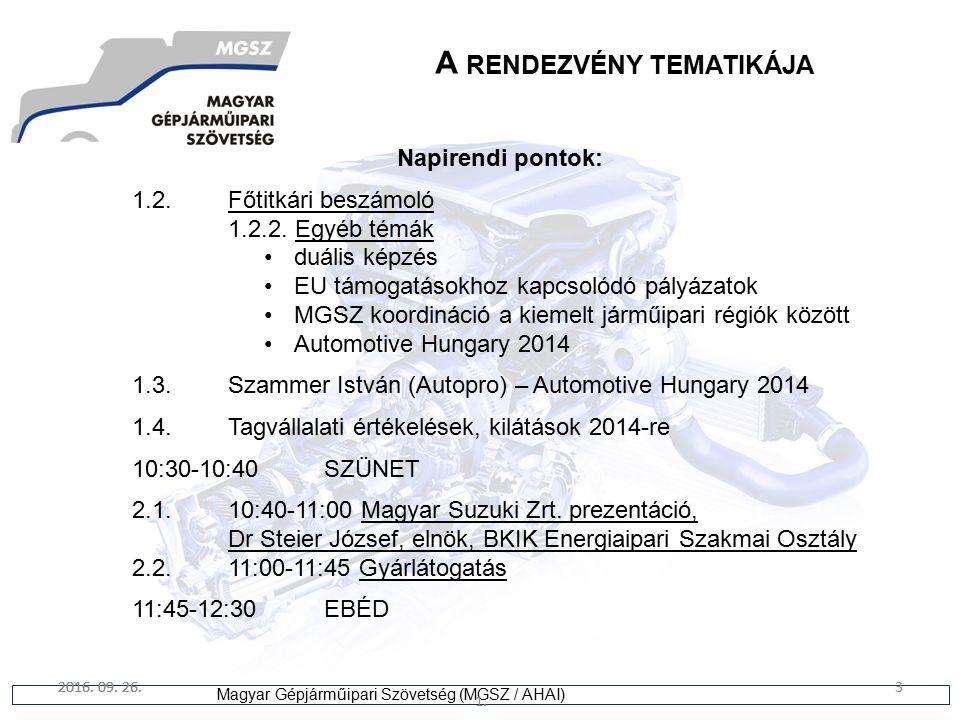 3 Magyar Gépjárműipari Szövetség (MGSZ / AHAI) 2016. 09. 26. 1. 3 A RENDEZVÉNY TEMATIKÁJA Napirendi pontok: 1.2.Főtitkári beszámoló 1.2.2. Egyéb témák