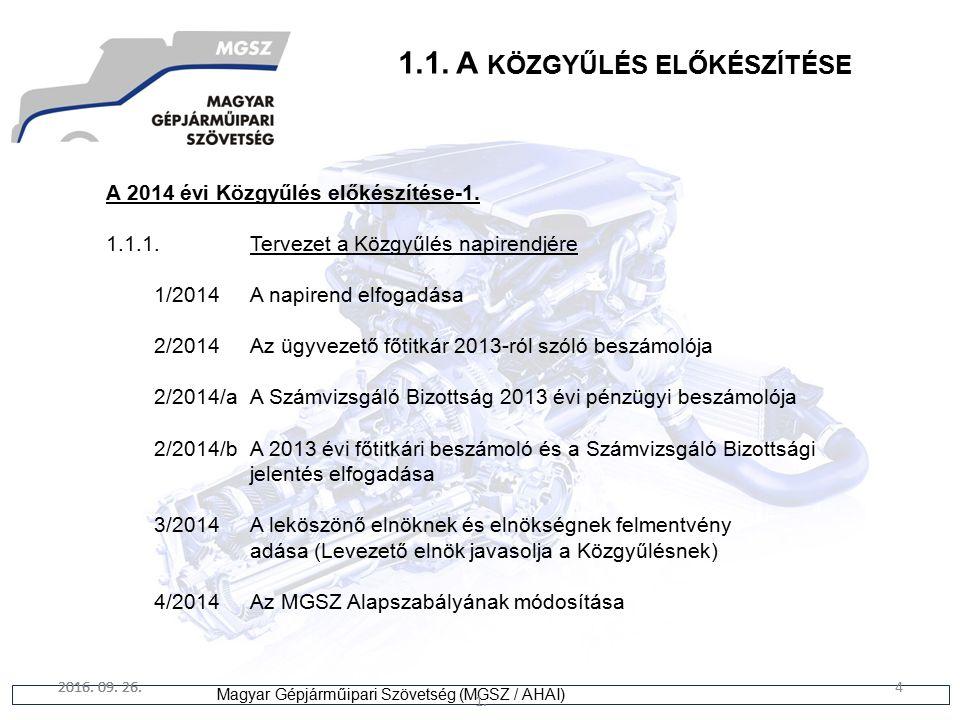4 Magyar Gépjárműipari Szövetség (MGSZ / AHAI) 2016. 09. 26. 1. 4 1.1. A KÖZGYŰLÉS ELŐKÉSZÍTÉSE A 2014 évi Közgyűlés előkészítése-1. 1.1.1.Tervezet a