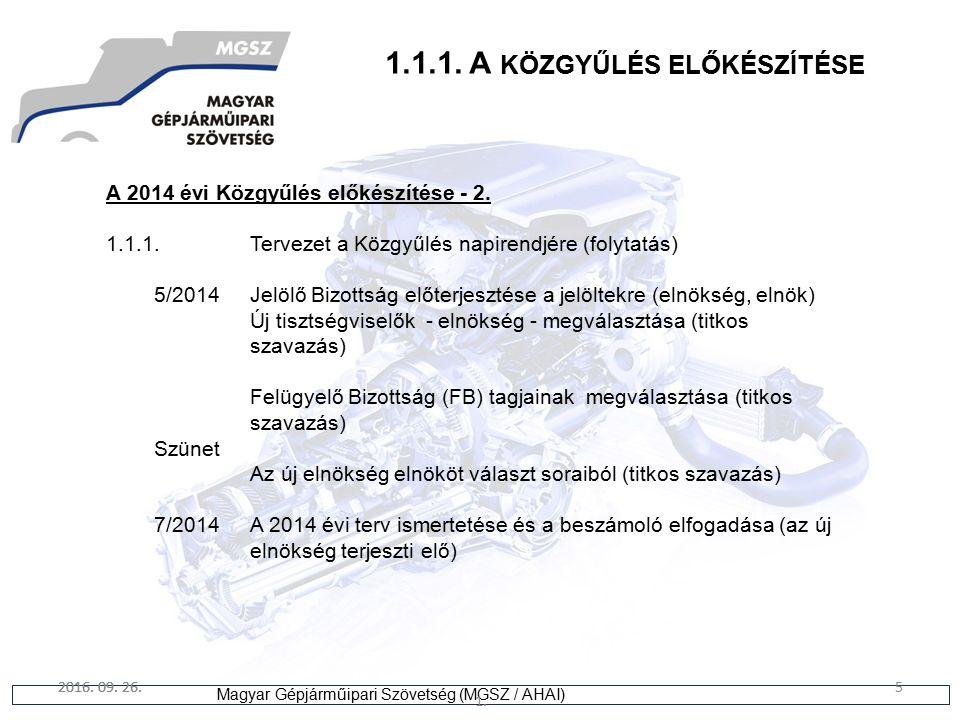 5 Magyar Gépjárműipari Szövetség (MGSZ / AHAI) 2016. 09. 26. 1. 5 1.1.1. A KÖZGYŰLÉS ELŐKÉSZÍTÉSE A 2014 évi Közgyűlés előkészítése - 2. 1.1.1.Terveze