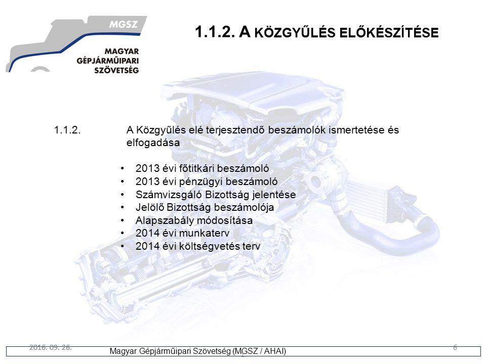 6 Magyar Gépjárműipari Szövetség (MGSZ / AHAI) 2016. 09. 26. 1. 6 1.1.2. A KÖZGYŰLÉS ELŐKÉSZÍTÉSE 1.1.2.A Közgyűlés elé terjesztendő beszámolók ismert