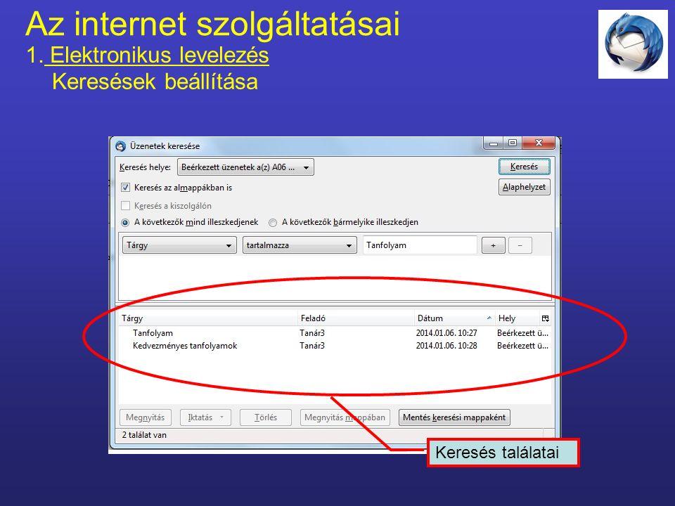 Az internet szolgáltatásai 1. Elektronikus levelezés Keresések beállítása